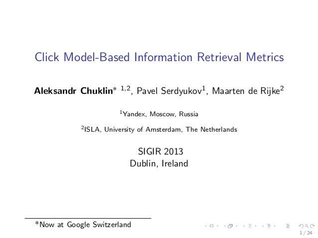 Click Model-Based Information Retrieval Metrics Aleksandr Chuklin˚ 1,2, Pavel Serdyukov1, Maarten de Rijke2 1Yandex, Mosco...