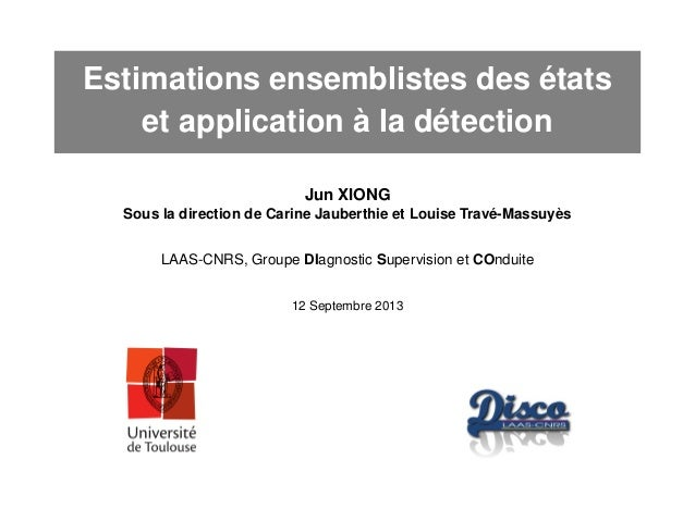 Estimations ensemblistes des états et application à la détection Jun XIONG Sous la direction de Carine Jauberthie et Louis...