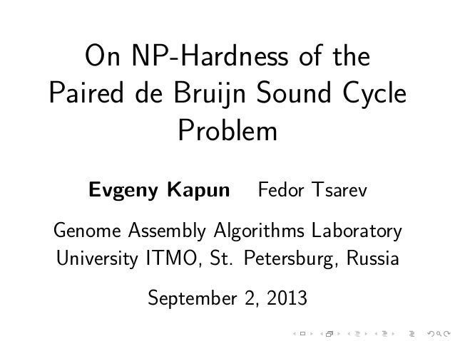 On NP-Hardness of the Paired de Bruijn Sound Cycle Problem Evgeny Kapun Fedor Tsarev Genome Assembly Algorithms Laboratory...