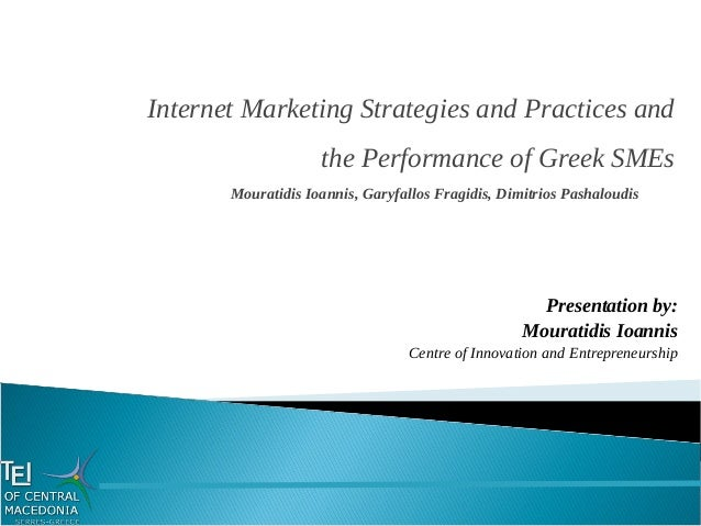 Presentation by: Mouratidis Ioannis Centre of Innovation and Entrepreneurship Internet Marketing Strategies and Practices ...