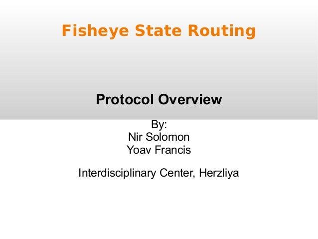 Fisheye State Routing Protocol Overview By: Nir Solomon Yoav Francis Interdisciplinary Center, Herzliya