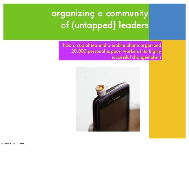 organizing a community of (untapped) leaders how a cup of tea and a mobile phone organized 20,000 personal support workers...
