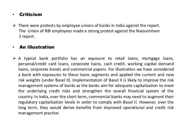 • Criticism  There were protests by employee unions of banks in India against the report. The Union of RBI employees made...