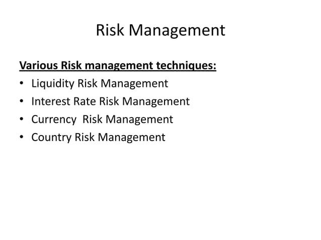Risk Management Various Risk management techniques: • Liquidity Risk Management • Interest Rate Risk Management • Currency...