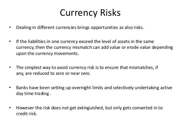 Currency Risks • Dealing in different currencies brings opportunities as also risks. • If the liabilities in one currency ...