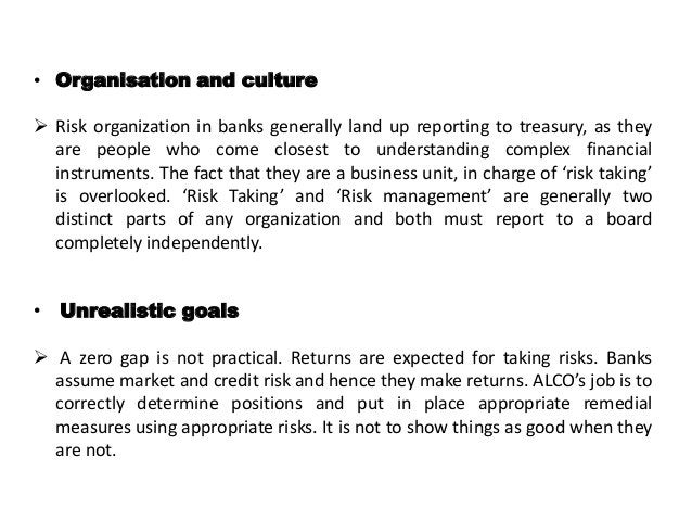 • Organisation and culture  Risk organization in banks generally land up reporting to treasury, as they are people who co...