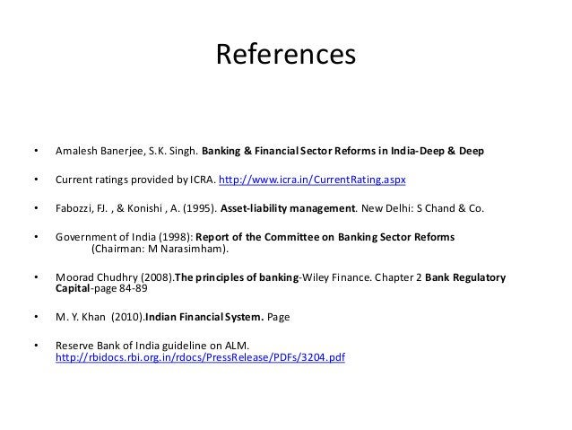 References • Amalesh Banerjee, S.K. Singh. Banking & Financial Sector Reforms in India-Deep & Deep • Current ratings provi...