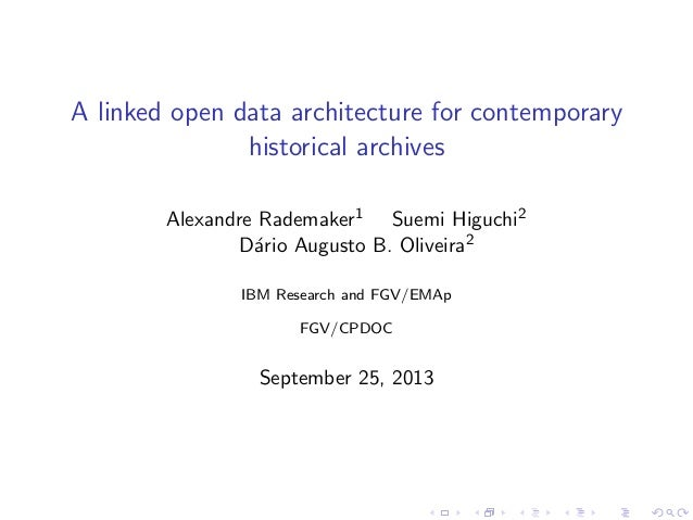 A linked open data architecture for contemporary historical archives Alexandre Rademaker1 Suemi Higuchi2 D´ario Augusto B....