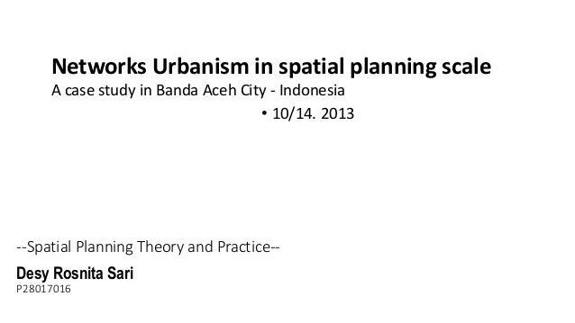 Networks Urbanism in spatial planning scale A case study in Banda Aceh City - Indonesia • 10/14. 2013  --Spatial Planning ...