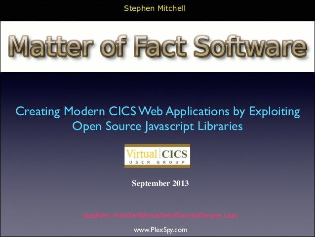Stephen Mitchell  Creating Modern CICS Web Applications by Exploiting Open Source Javascript Libraries  September 2013  st...