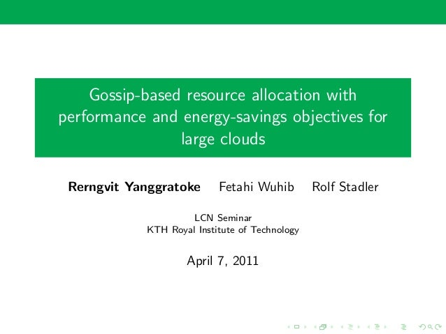 Gossip-based resource allocation with performance and energy-savings objectives for large clouds Rerngvit Yanggratoke  Fet...