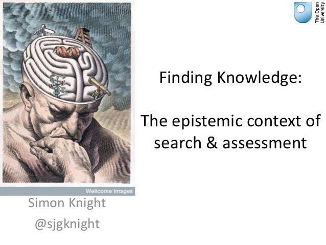 Finding Knowledge: The epistemic context of search & assessment Simon Knight @sjgknight