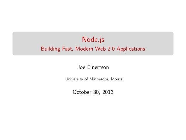 Node.js Building Fast, Modern Web 2.0 Applications Joe Einertson University of Minnesota, Morris  October 30, 2013