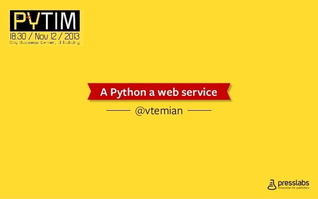 A Python a web service  A Python a web service @vtemian