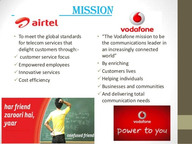 vodafone vision and mission The vodafone way forms the framework for the way in which we can realise our vision and mission across the world we encourage our people to work in a customer-oriented manner and to be innovative, ambitious and competitive.
