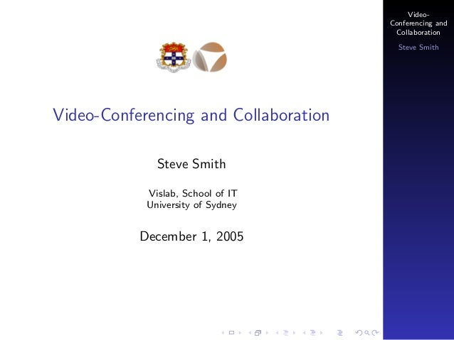 VideoConferencing and Collaboration Steve Smith  Video-Conferencing and Collaboration Steve Smith Vislab, School of IT Uni...