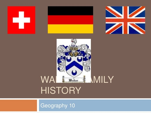 WALKER FAMILY HISTORY Geography 10