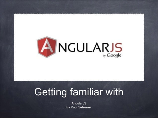 Getting familiar with AngularJS by Paul Seleznev