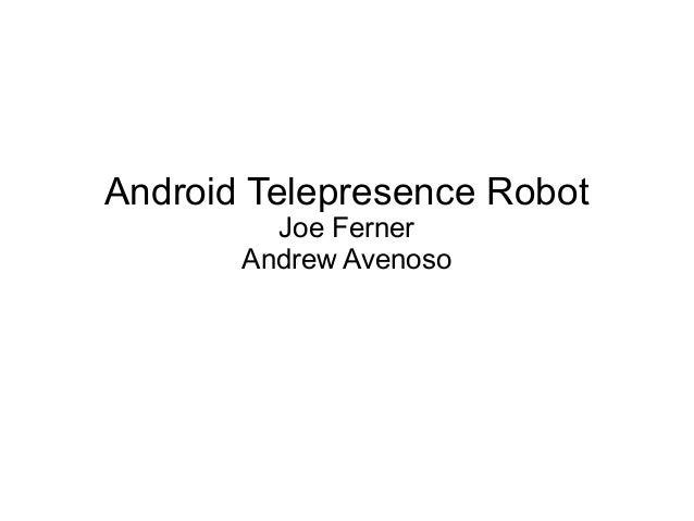 Android Telepresence Robot Joe Ferner Andrew Avenoso