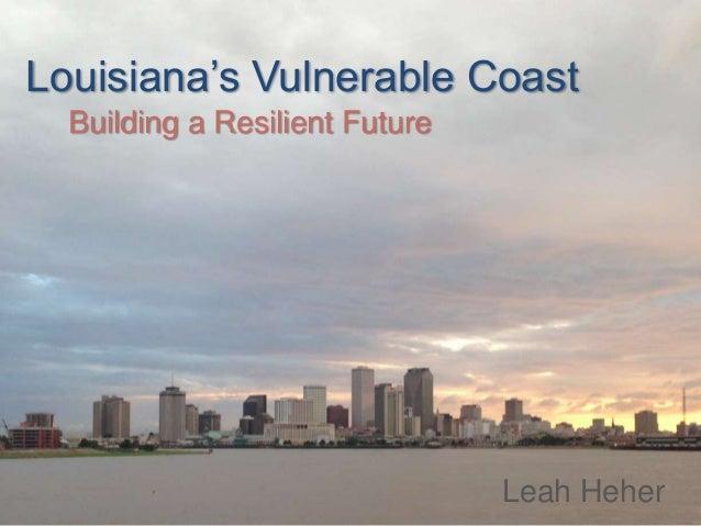 Louisiana's Vulnerable Coast Building a Resilient Future  Leah Heher