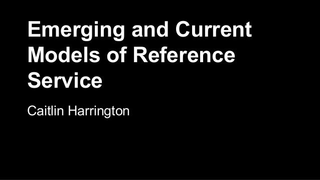 Emerging and Current Models of Reference Service Caitlin Harrington