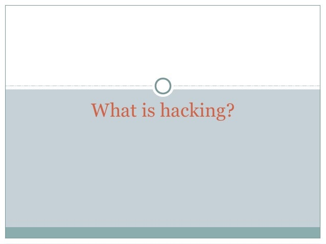 What is hacking?