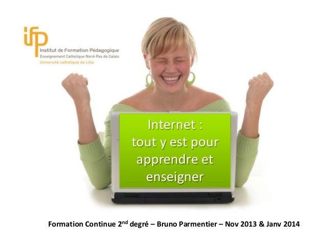 Int  Internet : tout y est pour apprendre et enseigner Formation Continue 2nd degré – Bruno Parmentier – Nov 2013 & Janv 2...