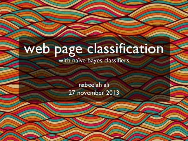 web page classification with naïve bayes classifiers  nabeelah ali 27 november 2013