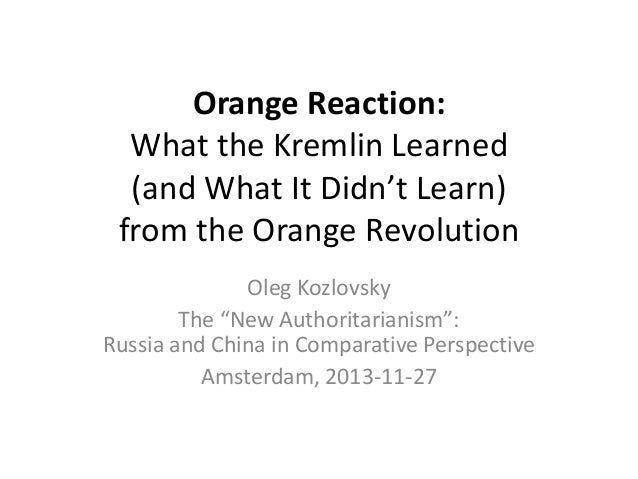 """Orange Reaction: What the Kremlin Learned (and What It Didn't Learn) from the Orange Revolution Oleg Kozlovsky The """"New Au..."""