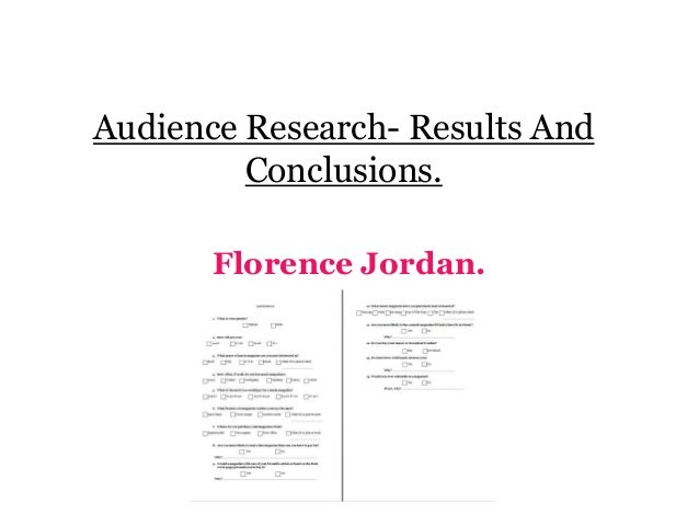 Audience Research- Results And Conclusions. Florence Jordan.