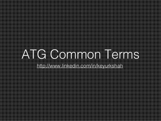 ATG Common Terms http://www.linkedin.com/in/keyurkshah