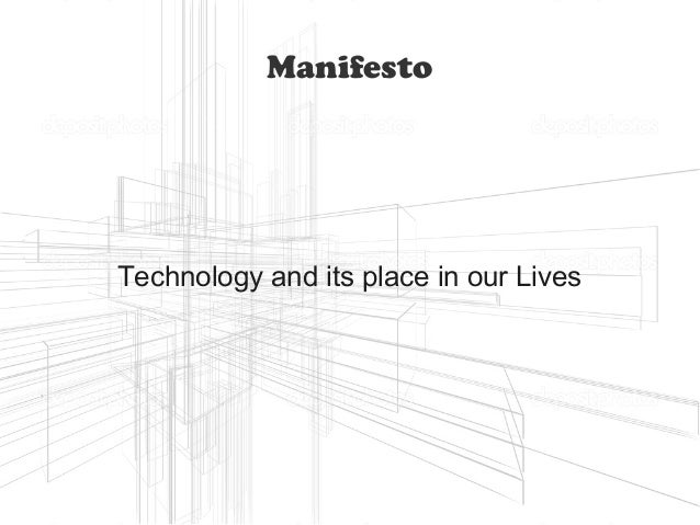 Manifesto  Technology and its place in our Lives