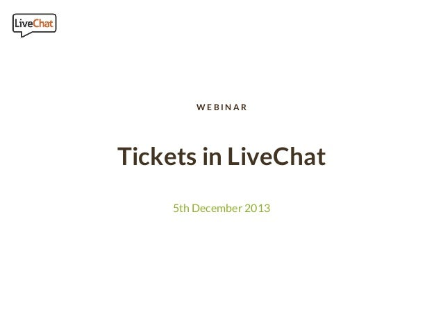 WEBINAR  Tickets in LiveChat 5th December 2013