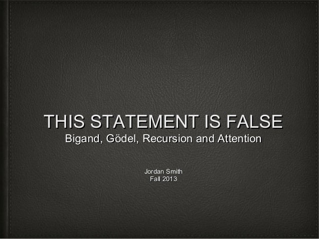 THIS STATEMENT IS FALSE Bigand, Gödel, Recursion and Attention Jordan Smith Fall 2013