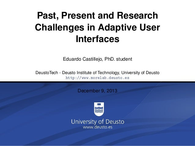 Past, Present and Research Challenges in Adaptive User Interfaces Eduardo Castillejo, PhD. student DeustoTech - Deusto Ins...