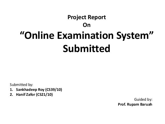 "Project Report On  ""Online Examination System"" Submitted  Submitted by: 1. Sankhadeep Roy (CS39/10) 2. Hanif Zafor (CS21/1..."