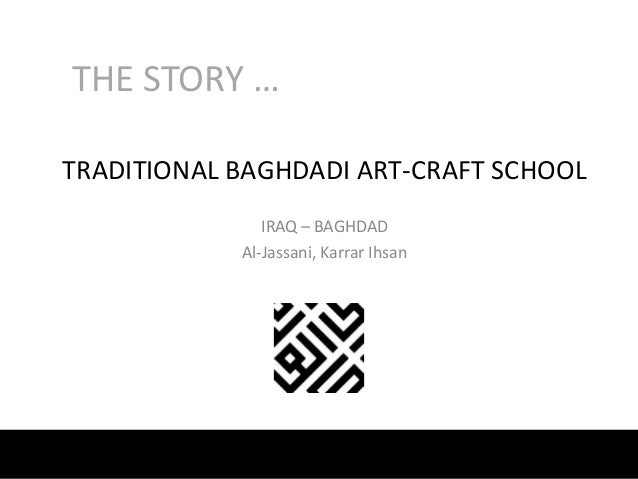 THE STORY … TRADITIONAL BAGHDADI ART-CRAFT SCHOOL IRAQ – BAGHDAD Al-Jassani, Karrar Ihsan