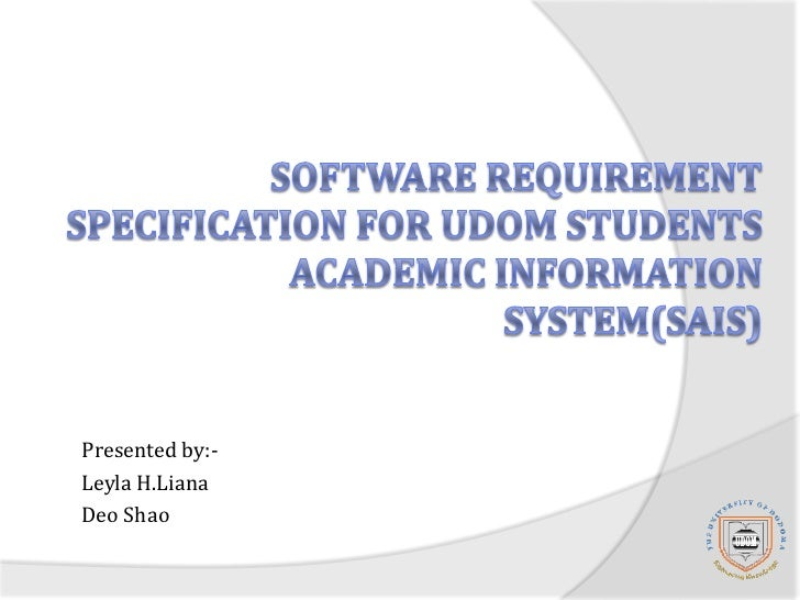 Software Requirement Specification for UDOM Students Academic Information System(SAIS)<br />Presented by:-<br />Leyla H.Li...