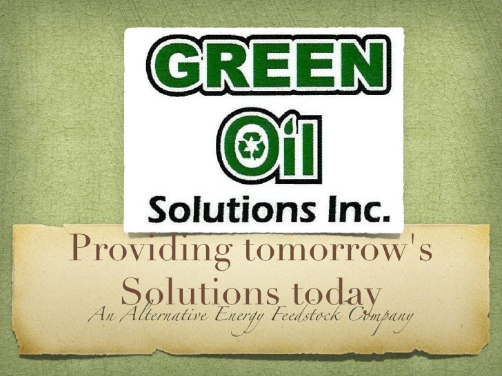 Providing tomorrows   Solutions today An Alternative Energy Feedstock Company