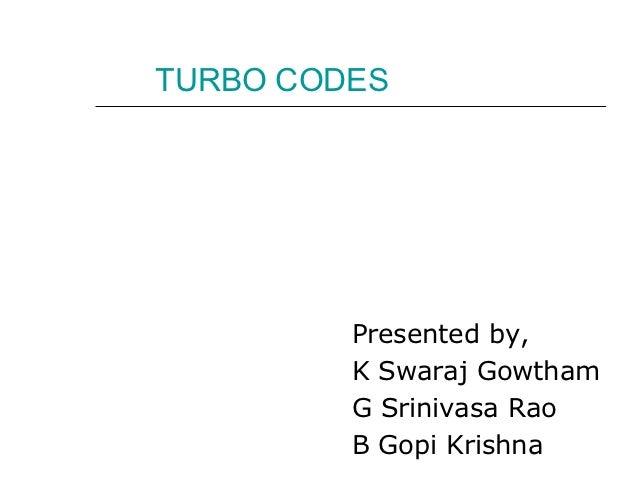 TURBO CODES         Presented by,         K Swaraj Gowtham         G Srinivasa Rao         B Gopi Krishna