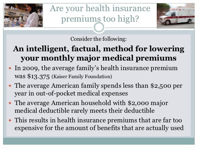 Are your health insurance                premiums too high?                     Consider the following: An intelligent, fa...