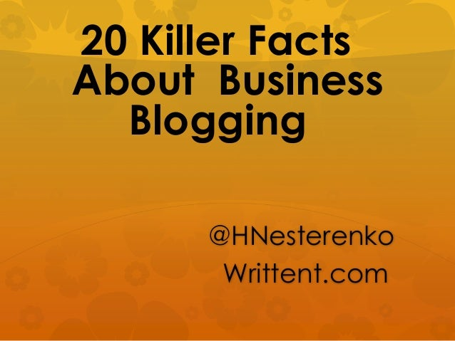 20 Killer Facts About Business Blogging @HNesterenko Writtent.com