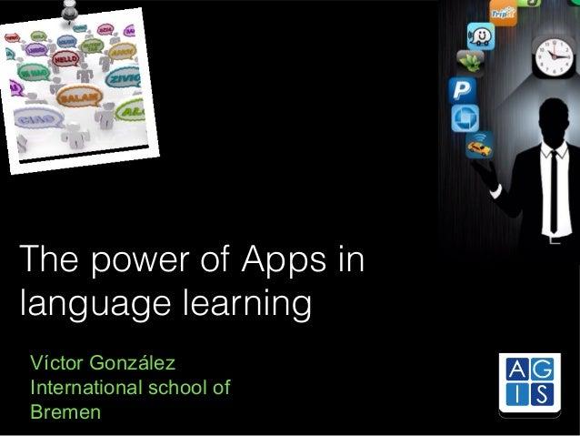 The power of Apps in language learning Víctor González International school of Bremen