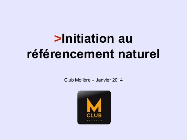 >Initiation au référencement naturel Club Molière – Janvier 2014