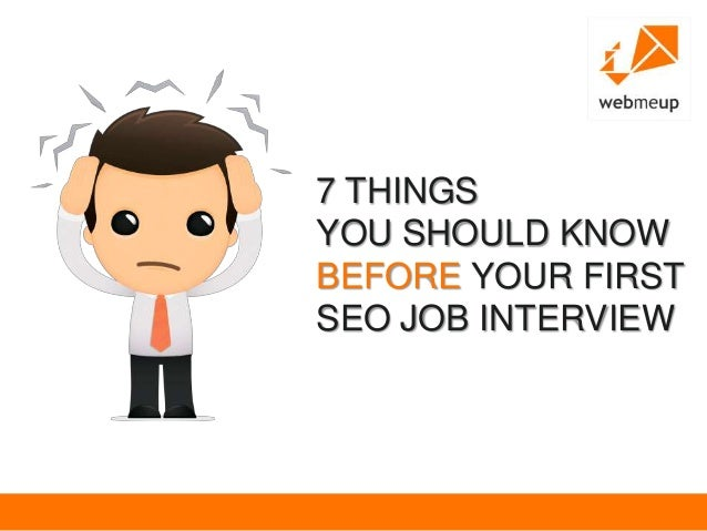 7 THINGS YOU SHOULD KNOW BEFORE YOUR FIRST SEO JOB INTERVIEW