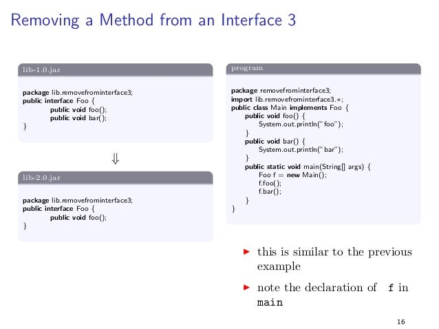 Removing a Method from an Interface 1  lib-1.0.jar  package lib.removefrominterface1;  public interface Foo f  public void...