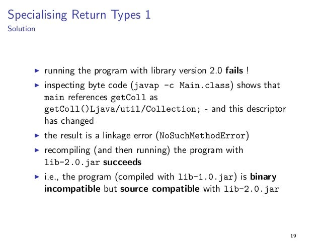 Removing a Method from an Interface 2  Solution  I as before, the program (compiled with lib-1.0.jar) is  binary compatibl...