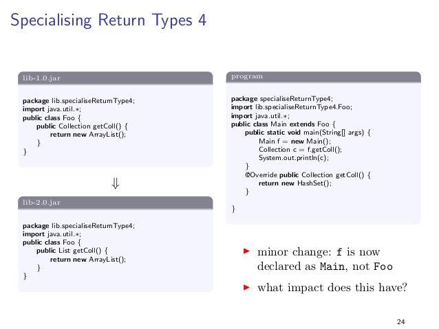 Specialising Return Types 1  lib-1.0.jar  package lib.specialiseReturnType1;  public class Foo f  public static java.util....