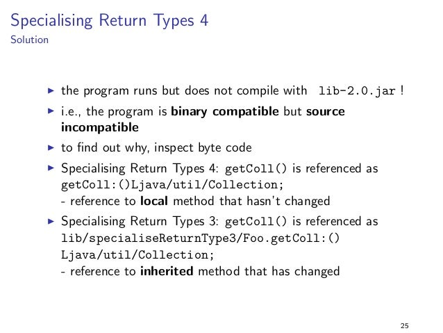 Specialising Return Types 1  Solution  I running the program with library version 2.0 fails !  I inspecting byte code (jav...
