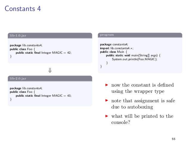 Primitive vs Wrapper Types 2  lib-1.0.jar  package lib.primwrap2;  public class Foo f  public static Integer MAGIC = new I...
